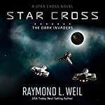 The Star Cross: The Dark Invaders | Raymond L. Weil