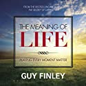 The Meaning of Life  by Guy Finley Narrated by Guy Finley
