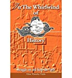 img - for [(In the Whirlwind of History: Struggle on and Keep the Faith )] [Author: Tibor Timothy Vajda] [Nov-2003] book / textbook / text book