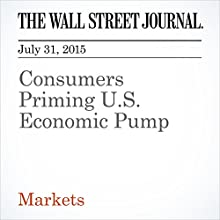 Consumers Priming U.S. Economic Pump (       UNABRIDGED) by Justin Lahart Narrated by Ken Borgers