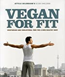 Vegan for Fit: Attila Hildmann's 30-Day Challenge: Vegetarian and Cholesterol Free for a New Healthy Body