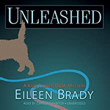 Unleashed: The Kate Turner, DVM Mysteries, Book 2 (       UNABRIDGED) by Eileen Brady Narrated by Caroline Shaffer