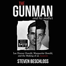The Gunman and His Mother: Lee Harvey Oswald, Marguerite Oswald, and the Making of an Assassin (       UNABRIDGED) by Steven Beschloss Narrated by Stephen McLaughlin