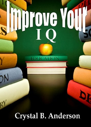 Improve Your IQ; Increase Your Brain Power As You Learn Proven Strategies Such As Using Music, Writing, Logic Puzzles, Problem Solving Games, and More To Exercise Your Mind