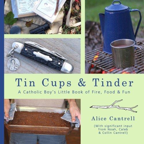 Tin Cups & Tinder: A Catholic Boy's Little Book of Fire, Food & Fun