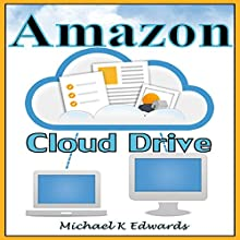 Managing Your Amazon Cloud Drive: All You Need to Know About Easy Cloud Storage (       UNABRIDGED) by Michael K. Edwards Narrated by Josh Ray