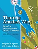 There is Another Way!: Launch a Baldrige-Based Quality Classroom, Second Edition