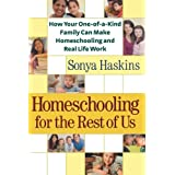 Homeschooling for the Rest of Us: How Your One-of-a-Kind Family Can Make Homeschooling and Real Life Work ~ Sonya A. Haskins