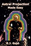 Astral Projection Made Easy (0895561735) by Gold, E. J.