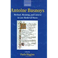 Antoine Busnoys: Method, Meaning and Context in Late Medieval Music
