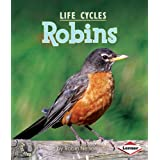 Robins (First Step Nonfiction: Animal Life Cycles)