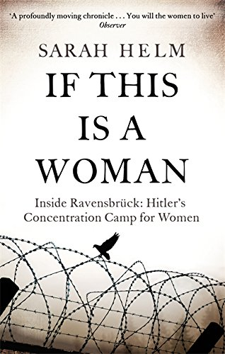 If This Is A Woman: Inside Ravensbruck: Hitler's Concentration Camp for Women