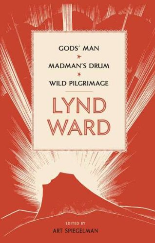 Lynd Ward: God's Man, Madman's Drum, Wild Pilgrimage (Library of America)