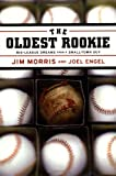 The Oldest Rookie: Big-League Dreams from a Small-Town Guy (0316591564) by Jim Morris