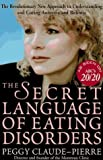 img - for The Secret Language of Eating Disorders: How You Can Understand and Work to Cure Anorexia and Bulimia by Peggy Claude-Pierre (1997-08-26) book / textbook / text book