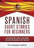 Spanish: Short Stories For Beginners - 9 Captivating Short Stories to Learn Spanish and Expand Your Vocabulary While Having Fun