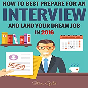 How to Best Prepare for an Interview and Land Your Dream Job in 2016! Audiobook