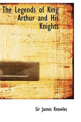 The Legends of King Arthur and His Knights