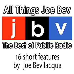 All Things Joe Bev: The Best of Public Radio | [Joe Bevilacqua]