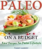 Paleo on a Budget | Raw Recipes for a Paleo Lifestyle