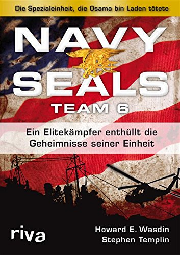Howard E. Wasdin - Navy Seals Team 6: Ein Elitekämpfer enthüllt die Geheimnisse seiner Einheit
