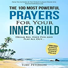 The 100 Most Powerful Prayers for Your Inner Child Audiobook by Toby Peterson Narrated by Denese Steele, John Gabriel
