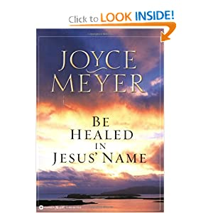 Be Healed in Jesus Name Joyce Meyer