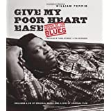 Give My Poor Heart Ease: Voices of the Mississippi Bluesby William R. Ferris
