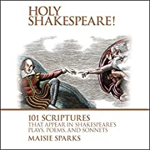 Holy Shakespeare!: 101 Scriptures That Appear in Shakespeare's Plays, Poems, and Sonnets Audiobook by Maisie Sparks Narrated by Sarah Mollo-Christensen