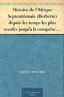 Histoire de l'Afrique Septentrionale (Berb�rie) depuis les temps les plus recul�s jusqu'� la conqu�te fran�aise (1830) ( Volume I)