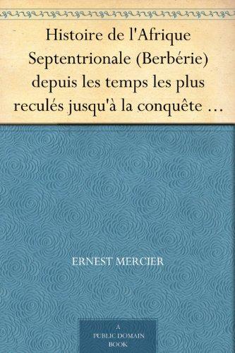 Ernest Mercier - Histoire de l'Afrique Septentrionale (Berbérie) depuis les temps les plus reculés jusqu'à la conquête française (1830) ( Volume I)