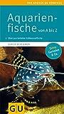 Aquarienfische von A bis Z: Über 300 beliebte Süßwasserfische. Mit schönen Kleinstfischen fürs Nano. (GU Der große GU Kompass)
