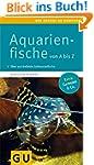 Aquarienfische von A bis Z: �ber 300...