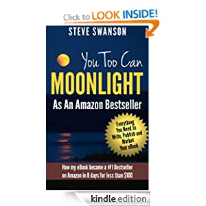 You Too Can Moonlight As An Amazon Bestseller (Beginner's Guide to Publishing on Amazon)
