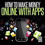 How to Make Money Online with Apps: Why Mobile Apps Can Make You Rich |  Bri
