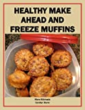 Healthy Make Ahead and Freeze Muffins (Eat Better For Less Guides)