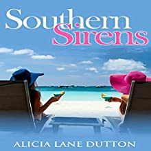 Southern Sirens: The Beach Read for Strong Southern Women (       UNABRIDGED) by Alicia Lane Dutton Narrated by Alicia Lane Dutton