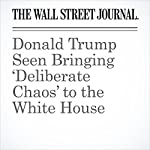 Donald Trump Seen Bringing 'Deliberate Chaos' to the White House | Michael C. Bender