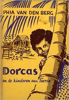 Dorcas en de Kinderen van Toeroe: Phia van de Berg, Corrie van der