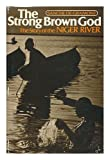 img - for The Strong Brown God: The Story of the Niger River book / textbook / text book