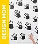 Design Mom: How to Live with Kids: A...