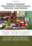Susan Gregersen Food Storage: Preserving Vegetables, Grains, and Beans: Canning - Dehydrating - Freezing - Brining - Salting - Sugaring - Smoking - Pickling - Fermenting