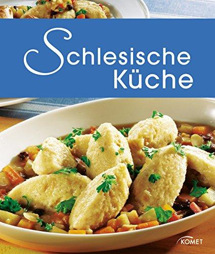 Schlesische Küche: Die schönsten Spezialitäten aus Schlesien (Spezialitäten aus der Region) (German Edition) by Komet Verlag