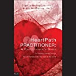 HeartPath Practitioner: A Practitioner's Guide: The Healing Journey through the Life Narrative into the Heart of the Divine | Cinthia McFeature,Bill McFeature