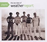 Playlist: The Very Best of Weather Report by Weather Report (2010)