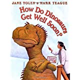How Do Dinosaurs Get Well Soon?, by Jane Yolen and Mark Teague