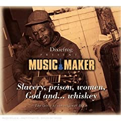 Music Maker : Slavery, Prison, Women, God And ... Whiskey