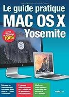 Le guide pratique Mac OS X Yosemite : Pour tous les iMAc et MAcBook avec Mac OSX Yosemite