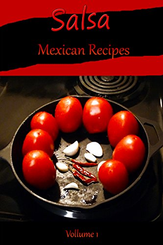 Salsa: Mexican Recipes (Mexican Cooking Recipes Book 1) by Catalina Delgado