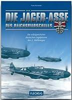Die Jägerasse des Reichsmarschalls: Die erfolgreichsten deutschen Jagdpiloten des 2. Weltkriegs